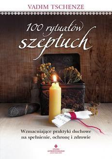 Chomikuj, ebook online 100 rytuałów szeptuch. Wzmacniające praktyki duchowe na spełnienie, ochronę i zdrowie. Vadim Tschenze