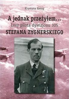 Chomikuj, ebook online A jednak przeżyłem Losy pilota Dywizjonu 305 Stefana Zygnerskiego. Krystyna Kenig