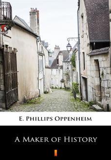 Chomikuj, ebook online A Maker of History. E. Phillips Oppenheim
