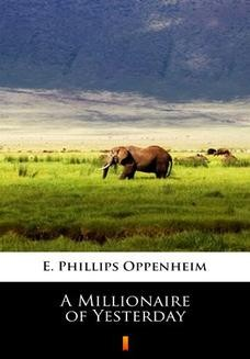 Chomikuj, ebook online A Millionaire of Yesterday. E. Phillips Oppenheim