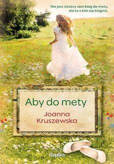 Chomikuj, ebook online Aby do mety. Joanna Kruszewska
