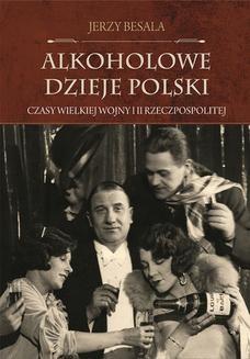 Chomikuj, ebook online Alkoholowe dzieje Polski. Czasy Wielkiej Wojny i II Rzeczpospolitej. Jerzy Besala