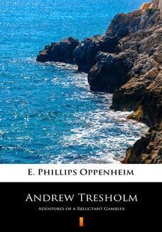 Chomikuj, ebook online Andrew Tresholm. Adentures of a Reluctant Gambler. E. Phillips Oppenheim