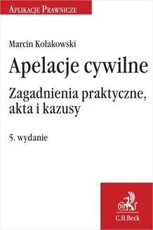 Chomikuj, ebook online Apelacje cywilne. Zagadnienia praktyczne akta i kazusy. Wydanie 5. Marcin Kołakowski