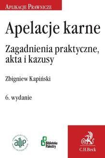 Chomikuj, ebook online Apelacje karne. Zagadnienia praktyczne akta i kazusy. Wydanie 6. Zbigniew Kapiński