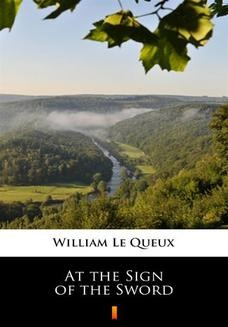 Chomikuj, pobierz ebook online At the Sign of the Sword. William Le Queux
