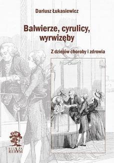 Chomikuj, ebook online Balwierze, cyrulicy, wyrwizęby. Z dziejów choroby i zdrowia. Dariusz Łukasiewicz