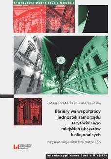 Chomikuj, ebook online Bariery we współpracy jednostek samorządu terytorialnego miejskich obszarów funkcjonalnych. Przykład województwa łódzkiego. Małgorzata Żak-Skwierczyńska