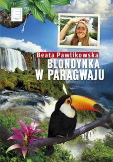 Chomikuj, ebook online Blondynka w Paragwaju. Beata Pawlikowska