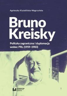 Chomikuj, ebook online Bruno Kreisky. Polityka zagraniczna i dyplomacja wobec PRL (1959-1983). Agnieszka Kisztelińska-Węgrzyńska