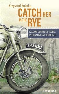 Chomikuj, ebook online Catch her in the rye. Kuźniar Krzysztof