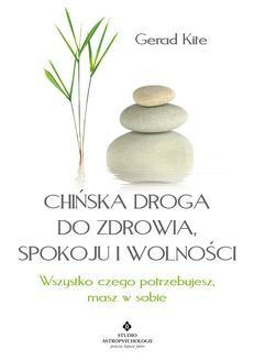 Chomikuj, pobierz ebook online Chińska droga do zdrowia, spokoju i wolności. Gerard Kite