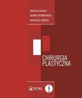 Chomikuj, pobierz ebook online Chirurgia plastyczna. Henryk Witmanowski