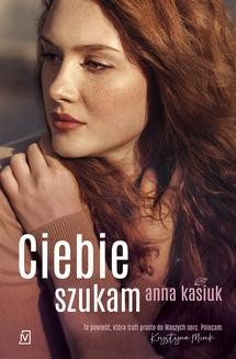 Chomikuj, ebook online Ciebie szukam. Anna Kasiuk