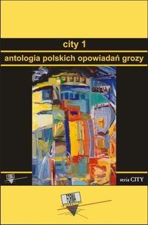 Chomikuj, pobierz ebook online City 1. Antologia polskich opowiadań grozy. Opracowanie zbiorowe