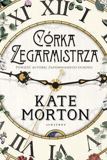 Chomikuj, ebook online Córka zegarmistrza. Kate Morton
