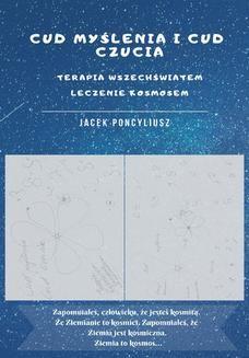 Chomikuj, ebook online Cud myślenia i cud czucia. Terapia wszechświatem, leczenie kosmosem. Jacek Poncyliusz