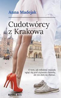 Chomikuj, pobierz ebook online Cudotwórcy z Krakowa. Anna Madejak