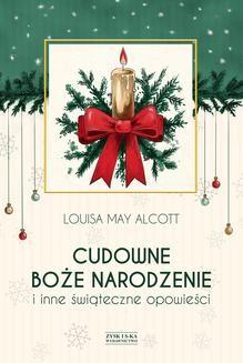 Chomikuj, ebook online Cudowne Boże Narodzenie i inne świąteczne opowieści. Louisa May Alcott