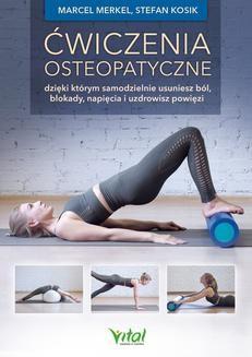 Chomikuj, pobierz ebook online Ćwiczenia osteopatyczne, dzięki którym samodzielnie usuniesz ból, blokady, napięcia i uzdrowisz powięzi. Marcel Merkel