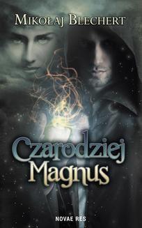 Chomikuj, pobierz ebook online Czarodziej Magnus. Mikołaj Blechert
