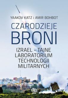 Chomikuj, ebook online Czarodzieje broni. Izrael – tajne laboratorium technologii militarnych. Yaakov Katz
