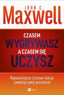 Chomikuj, ebook online Czasem wygrywasz, a czasem się uczysz. John C. Maxwell