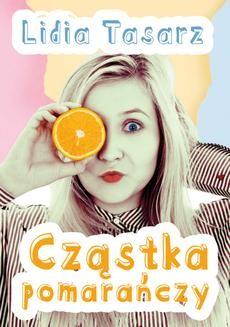 Chomikuj, ebook online Cząstka pomarańczy. Lidia Tasarz