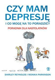 Chomikuj, ebook online Czy mam depresję i co mogę na to poradzić? Poradnik dla nastolatków. Monika Parkinson