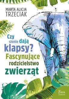 Chomikuj, ebook online Czy słonie dają klapsy? . Fascynujące rodzicielstwo zwierząt. Marta Alicja Trzeciak