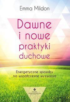 Chomikuj, pobierz ebook online Dawne i nowe praktyki duchowe. Energetyczne sposoby na współczesne wyzwania. Emma Mildon