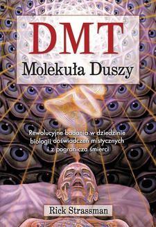 Chomikuj, ebook online DMT. Molekuła duszy. Rewolucyjne badania w dziedzinie biologii doświadczeń mistycznych i z pogranicza śmierci. Rick Strassman