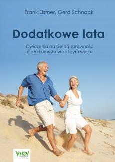Chomikuj, ebook online Dodatkowe lata. Łatwe ćwiczenia na pełną sprawność ciała i umysłu w każdym wieku. Frank Elstner