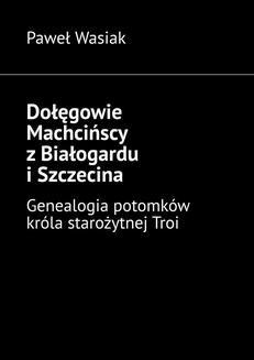 Chomikuj, ebook online Dołęgowie Machcińscy z Białogardu i Szczecina. Paweł Wasiak
