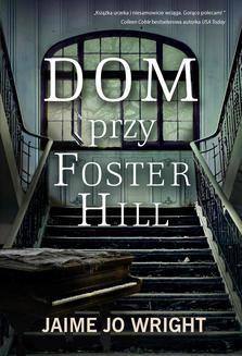 Chomikuj, ebook online Dom przy Foster Hill. Jaime Jo Wright