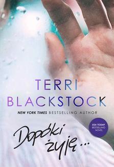Chomikuj, pobierz ebook online Dopóki żyję. Terri Blackstock