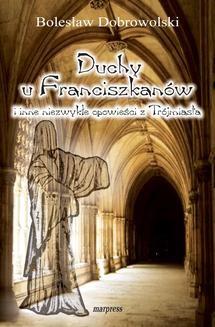 Chomikuj, ebook online Duchy u franciszkanów i inne niezwykłe opowieści z Trójmiasta. Bolesław Dobrowolski
