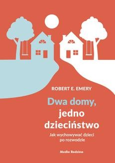 Chomikuj, ebook online Dwa domy, jedno dzieciństwo. Robert E. Emery