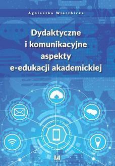 Chomikuj, ebook online Dydaktyczne i komunikacyjne aspekty e-edukacji akademickiej. Agnieszka Wierzbicka