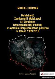 Chomikuj, ebook online Działalność Żandarmerii Wojskowej Sił Zbrojnych Rzeczypospolitej Polskiej w systemie bezpieczeństwa państwa w latach 19992018. Marceli Herman