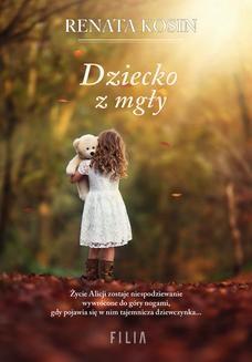 Chomikuj, ebook online Dziecko z mgły. Renata Kosin