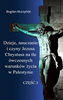 Ebook Dzieje, nauczanie i czyny Jezusa Chrystusa na tle ówczesnych warunków życia w Palestynie. Część III pdf
