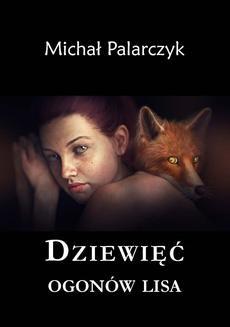 Chomikuj, pobierz ebook online Dziewięć ogonów lisa. Michał Palarczyk