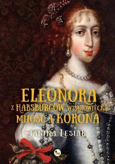 Chomikuj, pobierz ebook online Eleonora z Habsburgów Wiśniowiecka. Miłość i korona. Janina Lesiak