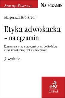 Ebook Etyka adwokacka – na egzamin. Komentarz wraz z orzecznictwem do Kodeksu etyki adwokackiej. Teksty przepisów. Wydanie 3 pdf