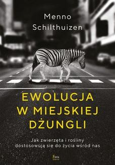 Chomikuj, ebook online Ewolucja w miejskiej dżungli. Jak zwierzęta i rośliny dostosowują się do życia wśród nas. Menno Schilthuizen
