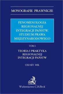 Chomikuj, ebook online Fenomenologia regionalnej integracji państw. Studium prawa międzynarodowego. Tom I. Teoria i praktyka regionalnej integracji państw. Cezary Mik