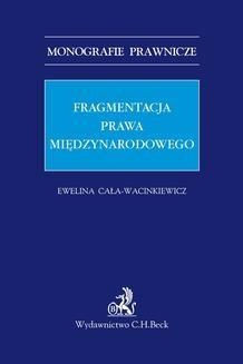 Chomikuj, ebook online Fragmentacja prawa międzynarodowego. Ewelina Cała-Wacinkiewicz