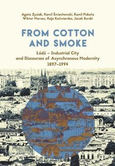 Chomikuj, ebook online From Cotton and Smoke: Łódź – Industrial City and Discourses of Asynchronous Modernity 1897-1994. Agata Zysiak