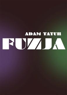 Chomikuj, pobierz ebook online Fuzja. Adam Tatur